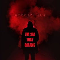 Hooded Man - The Sea That Dreams