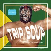 Trip Soup - BIPOLAR EP