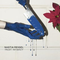 Nastia Reigel - Trust, Intimacy