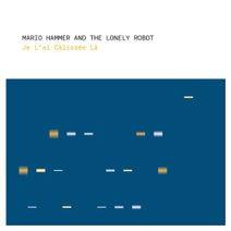 Mario Hammer And The Lonely Robot, Hannes Bieger - Je Lai Câlissée Là