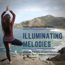 Illuminating Melodies (Music To Enlighten The Mind, Cleanse The Soul