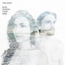 The Mast - Seas Across Your Mind