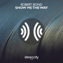Robert Bond - Show Me The Way