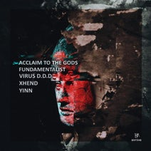 Virus D.D.D, Fundamentalist, Yinn, Acclaim To The Gods, XHEND - Behind All This Inhumanity