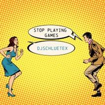DjSchluetex - Stop Playing Games