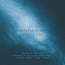 Patrick Zigon, Eduardo De La Calle, Noah Pred, Javier Orduna, Jepe, Pawas - Due To Fog - Reworked Part One