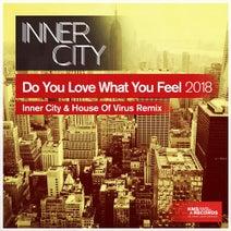 Inner City, Inner City, House Of Virus - Do You Love What You Feel 2018 - Inner City & House Of Virus Remix