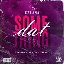Blayk, Cayama, Matlhodi, Ash Ga1 - Dat Something