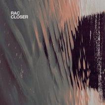 RAC - Closer