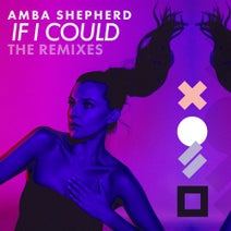 Tigerlily, Amba Shepherd, AXRG - If I Could (The Remixes)