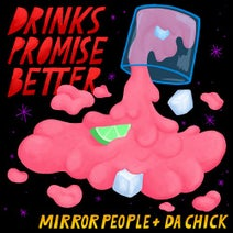 Mirror People, Da Chick - Drinks Promise Better