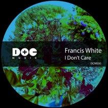 Francis White - I Don't Care