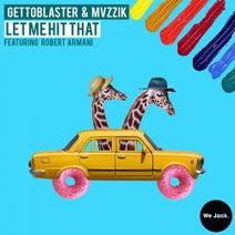 Robert Armani, Gettoblaster, MVZZIK - Let Me Hit That