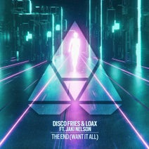 Disco Fries, Jaki Nelson, LoaX - The End (Want It All)