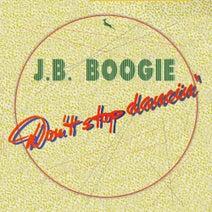 J.B. Boogie - Don't Stop Dancin'