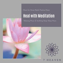 Heal With Meditation (Music For Stress Relief, Positive