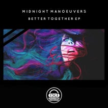Midnight Manoeuvers - Better Together EP