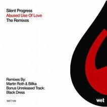 Silent Progress, Martin Roth, Billka - Abused Use of Love (Remixes)