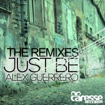 Alex Guerrero, Burak Yeter, Allan Silveross, Andrey Vakulenko, Xavi Huguet, Carlos Chaparro - Just Be 'THE REMIXES'