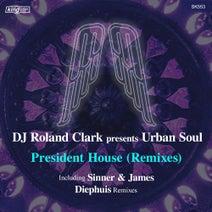 Urban Soul, Sinner & James, DJ Roland Clark, Diephuis - President House (Remixes)