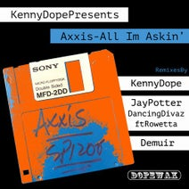 Axxis, Kenny Dope, Rowetta, Dancing Divaz, Jay Potter, Demuir - Kenny Dope Presents Axxis - All I'm Askin' PK1