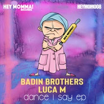 Luca M, Badin Brothers - Dance I Say EP