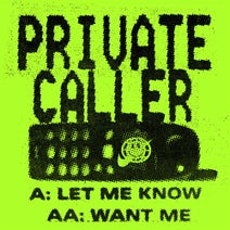 Private Caller - Let Me Know / Want Me