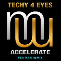 Yer Man, Techy 4 eyes - Techy 4 Eyes Accelerate (Yer Man Mixes)