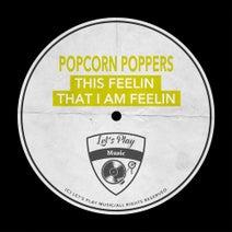 Popcorn Poppers - This Feelin That I Am Feelin