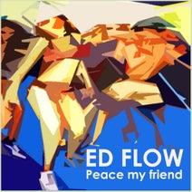 Ed Flow - Peace My Friend