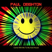Paul Deighton - Come With Me To My Acid House