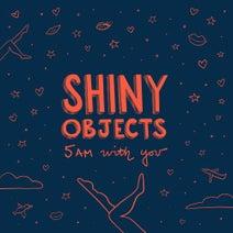 Shiny Objects, Rigopolar - 5AM With You