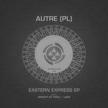 Autre (PL), Concept of Thrill, Larix - Eastern Express EP