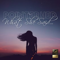 Pointerhed - What She Said