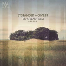 Give In, Bystander - Echo Beach West