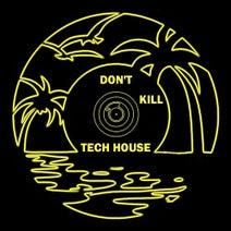 Tony Mafia, Valentino Troglia, Tonino Cataldo, Houser, Horan, Harvey Lopez, Leoko - Don't Kill Tech House Vol. 4
