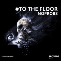 NOPROBS - To the Floor