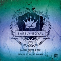 Lo, Taim, Barely Royal - What You Do To Me