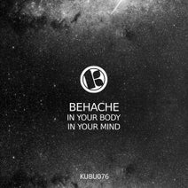 Behache - In Your Body / In Your Mind