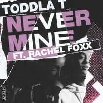 Toddla T - Never Mine (feat. Rachel Foxx)