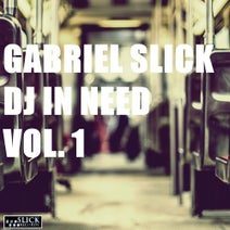 Gabriel Slick - DJ In Need, Vol. 1