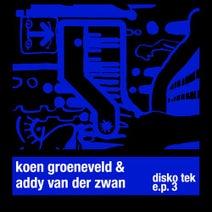 Addy Van Der Zwan, Koen Groeneveld - Disko Tek E.P. 3