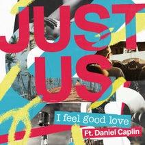 Just Us, Daniel Caplin - I Feel Good Love