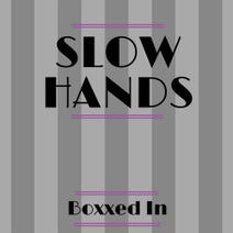 Boxxed In - Slow Hands