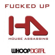 House Assassins - Fucked Up