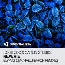 Noise Zoo, Elypsis, Caitlin Stubbs, Michael Fearon - Reverie (The Remixes)