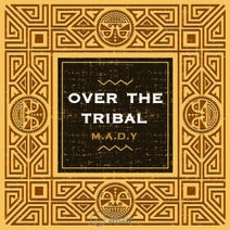 M.A.D.Y - Over On The Tribal