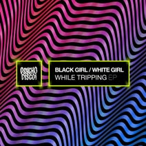 Black Girl / White Girl - While Tripping