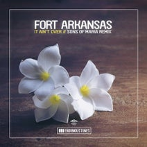 Sons Of Maria, Fort Arkansas - It Ain't Over (Sons of Maria Remixes)
