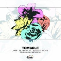 TomCole, Rion S, Sisto - Just Let The Music Play ft. Rion S + Sisto Remix